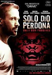 Locandina del film SOLO DIO PERDONA - ONLY GOD FORGIVES